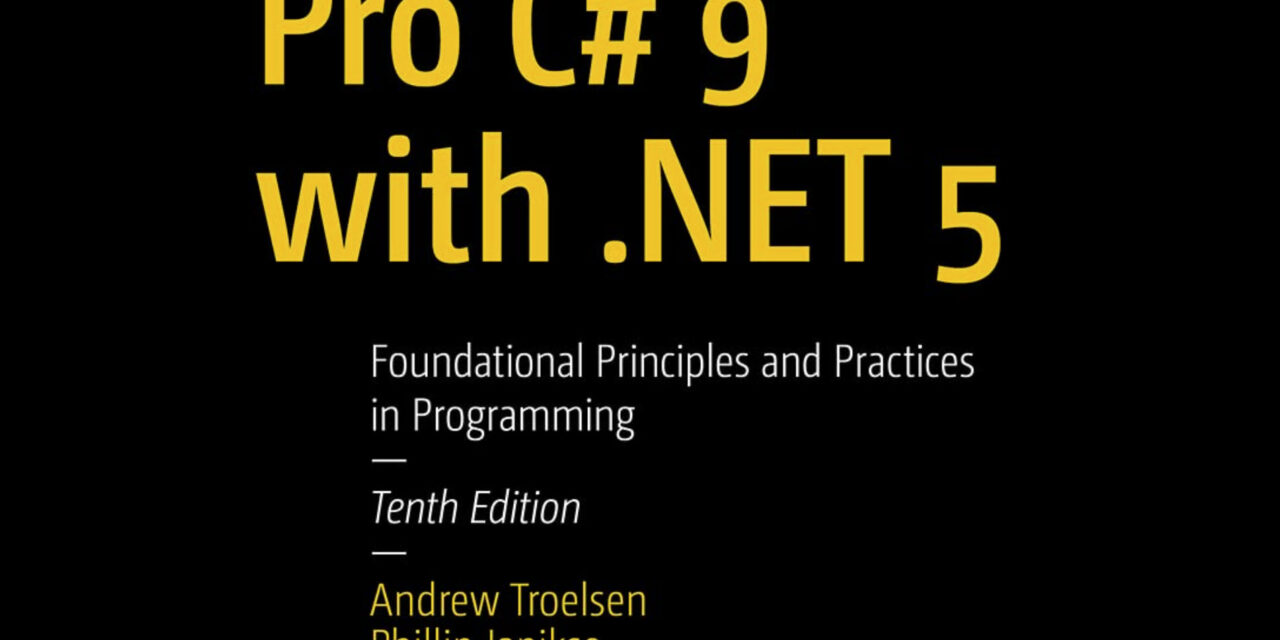 Pro C# 9 with .NET 5: Foundational Principles and Practices in Programming