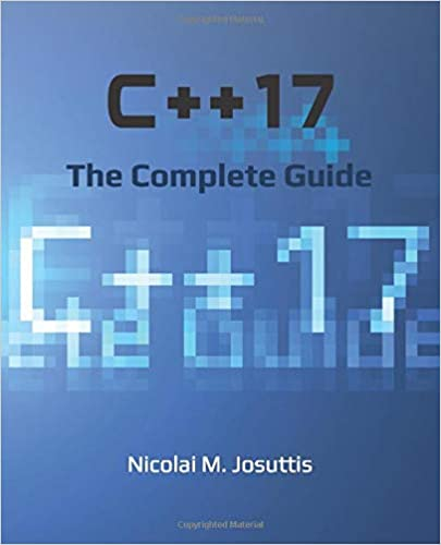 C++17 – The Complete Guide: First Edition