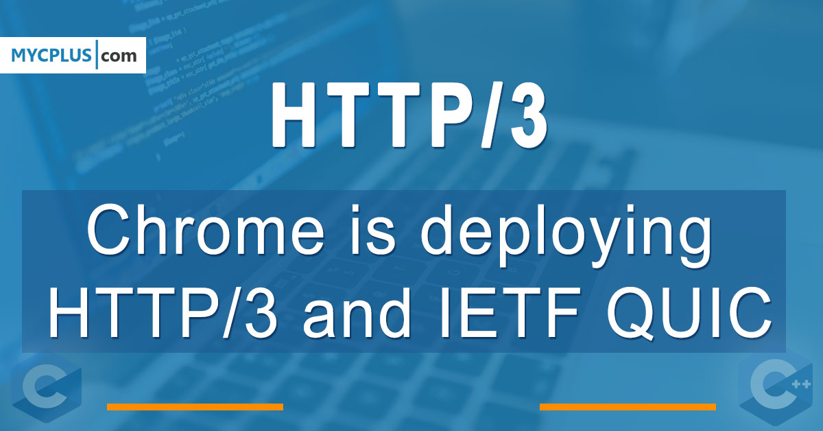 Chrome is deploying HTTP/3 and IETF QUIC