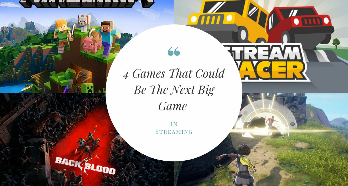 4 Games That Could Be The Next Big Game In Streaming