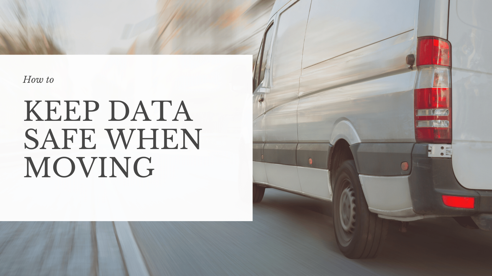 Keep data Safe when Moving