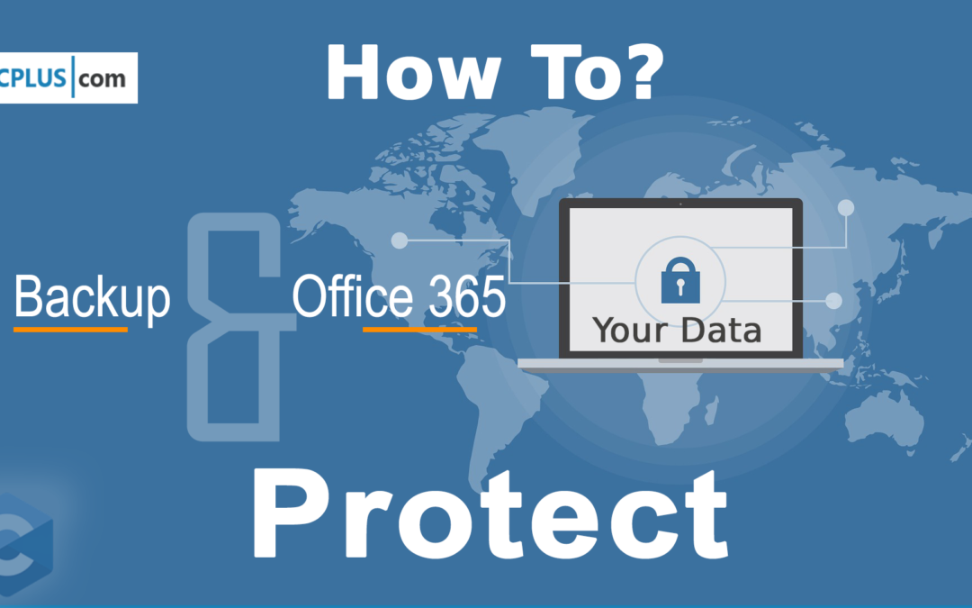 How to Backup Office 365 and Fully Protect Your Data
